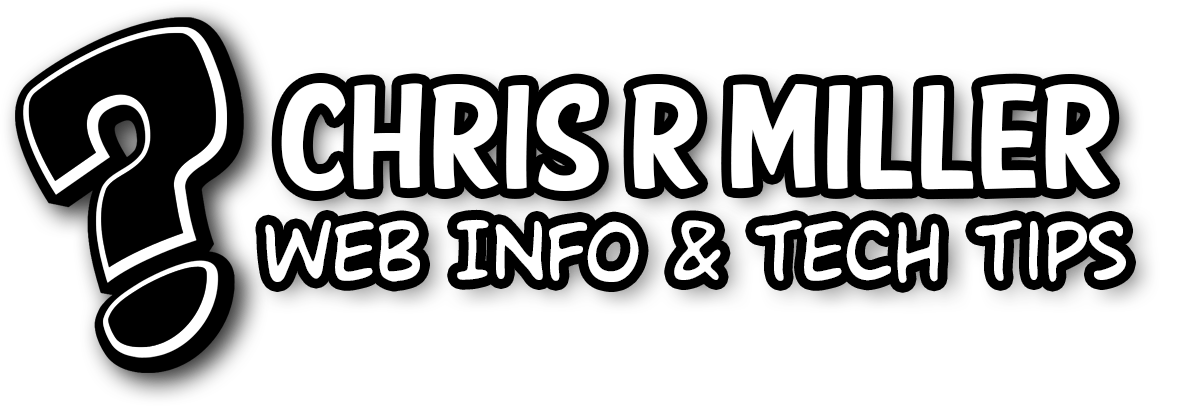 Chris R Miller | Web Info & Tech Tips